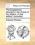 The Englishman directed in the choice of his religion. A new edition, corrected. (1140733060) by Weston, Edward
