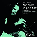 echange, troc Chet Baker, Niels-Henning Orsted Pederson, Doug Raney - The Touch Of Your Lips