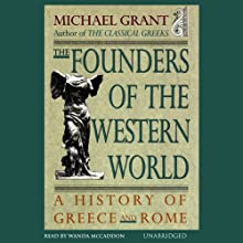 The Founders of the Western World: A History of Greece and Rome | Livre audio Auteur(s) : Michael Grant Narrateur(s) : Wanda McCaddon