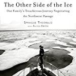 The Other Side of the Ice: One Family's Treacherous Journey Negotiating the Northwest Passage | Sprague Theobald,Allan Kreda