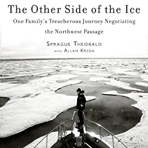 The Other Side of the Ice: One Family's Treacherous Journey Negotiating the Northwest Passage | [Sprague Theobald, Allan Kreda]