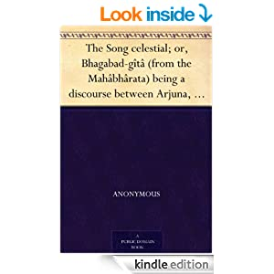 The Song celestial; or, Bhagabad-gîtâ (from the Mahâbhârata) being a discourse between Arjuna, prince of India...
