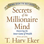 Secrets of the Millionaire Mind: Mastering the Inner Game of Wealth | T. Harv Eker