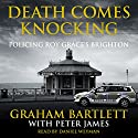 Death Comes Knocking: Policing Roy Grace's Brighton Audiobook by Graham Bartlett, Peter James Narrated by Daniel Weyman