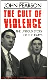 The Cult of Violence: The Untold Story of the Krays (0752847945) by John Pearson