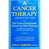 A Cancer Therapy: Results of Fifty Cases and the Cure of Advanced Cancer by Diet Therapy : A Summary of 30 Years of Clinical Experimentationby Max Gerson