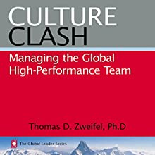 Culture Clash: Managing the Global High-Performance Team: The Global Leader Series, Book 2 Audiobook by Thomas D. Zweifel Narrated by Thomas D. Zweifel
