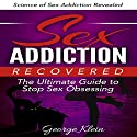 Sex Addiction Recovered: The Ultimate Guide to Stop Sex Obsessing: Science of Sex Addiction Revealed Audiobook by George Klein Narrated by Ray Allaire