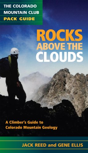 Rocks Above the Clouds A Hiker s and Climber s Guide to Colorado Mountain Geology Colorado Mountain Club Pack097606586X