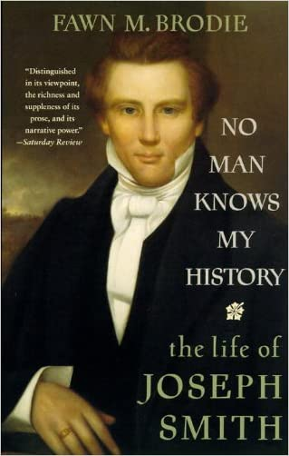 No Man Knows My History: The Life of Joseph Smith written by Fawn M. Brodie