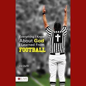 Everything I Know About God I Learned from Football | [Eric Chaffin]
