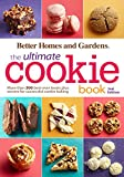 Better Homes and Gardens The Ultimate Cookie Book, Second Edition: More than 500 Best-Ever Treats Plus Secrets for Successful Cookie Baking (Better Homes and Gardens Ultimate)