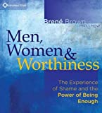 Brene Brown: Men, Women, and Worthiness: The Experience of Shame and the Power of Being Enough
