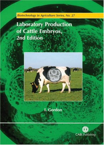 Laboratory Production of Cattle Embryos (Biotechnology in Agriculture Series)