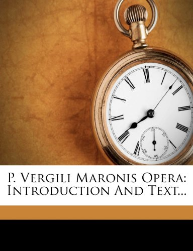 P. Vergili Maronis Opera: Introduction And Text...