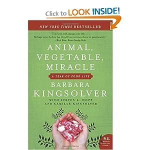 Animal, Vegetable, Miracle Barbara Kingsolver, Camille Kingsolver and Steven L. Hopp