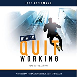 How to Quit Working: A Simple Plan to Leave Your Job for a Life of Freedom | [Jeff Steinmann]