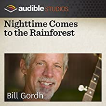 Nighttime Comes to the Rainforest: A South American Folktale  by Bill Gordh Narrated by Bill Gordh