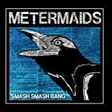 Metermaids - Smash Smash Bang