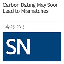 Carbon Dating May Soon Lead to Mismatches Other by Thomas Sumner Narrated by Mark Moran