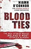 img - for Blood Ties: The real stories behind Ireland's most notorious murders by O'Connor, Niamh (2009) Paperback book / textbook / text book