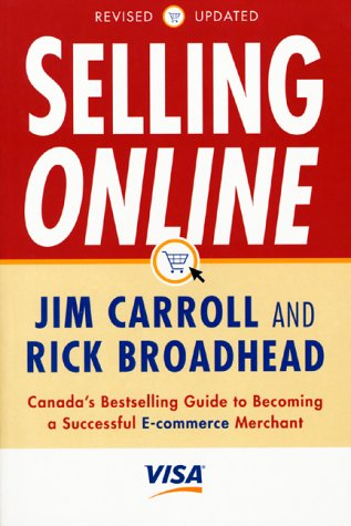 Selling Online: Canada's Bestselling Guide to Becoming a Successful E-Commerce Merchant, Revised Updated