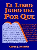 El Libro Judio Del Por Qué (Spanish Edition) (0824603753) by Kolatch, Alfred J.