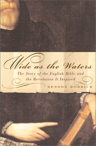 Wide As the Waters: The Story of the English Bible and the Revolution It Inspired, BENSON BOBRICK