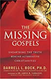 The Missing Gospels: Unearthing the Truth Behind Alternative Christianities, Bock Ph.D., Darrell L.