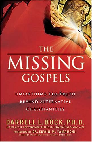 The Missing Gospels: Unearthing the Truth Behind Alternative Christianities, DARRELL L. BOCK