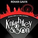 Knightley and Son (       UNABRIDGED) by Rohan Gavin Narrated by Greg Wagland