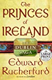Edward Rutherfurd The Princes of Ireland: The Dublin Saga (large print edition of