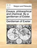 ISBN 9781170000045 product image for Essays, philosophical and chemical. By a gentleman of Exeter. | upcitemdb.com