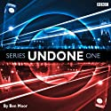 Undone: Series 1  by Ben Moor Narrated by Ben Moor, Alex Tregear, Duncan Wisbey