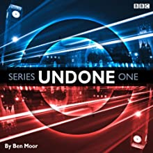 Undone: Series 1  by Ben Moor Narrated by Ben Moor, Alex Tregear, Duncan Wisbey