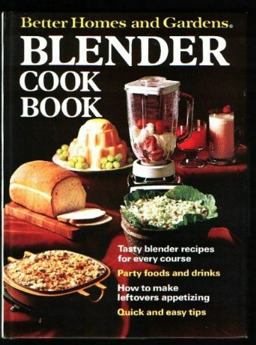 Better Homes and Gardens Blender Cook Book (Better homes and gardens books)