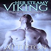Her Steamy Viking: A Paranormal Romance: Her Elemental Viking, Book 2 | AJ Tipton