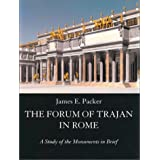 The Forum of Trajan in Rome: A Study of the Monuments in Brief ~ James E. Packer