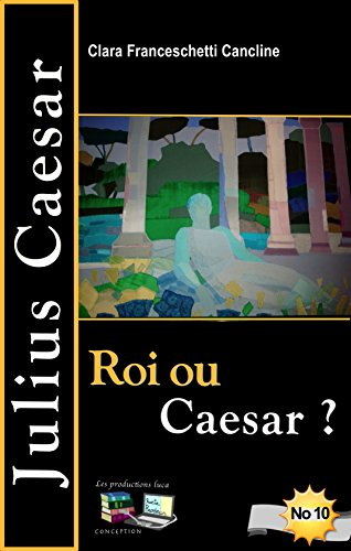 Clara Franceschetti Cancline - Roi ou Caesar ? Julius Caesar No 10 (French Edition)