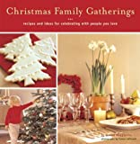 Christmas Family Gatherings: Recipes and Ideas for Celebrating with People You Love (0811840182) by Donata Maggipinto