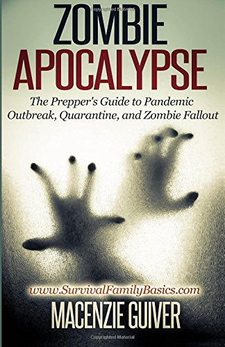 Zombie Apocalypse: The Prepper's Guide to Pandemic Outbreak, Quarantine, and Zombie Fallout (Survival Family Basics - Preppers Survival Handbook Series)