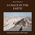 A Crack in the Earth: A Journey up Israel's Rift Valley | Haim Watzman