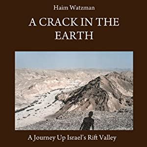 A Crack in the Earth: A Journey up Israel's Rift Valley | [Haim Watzman]