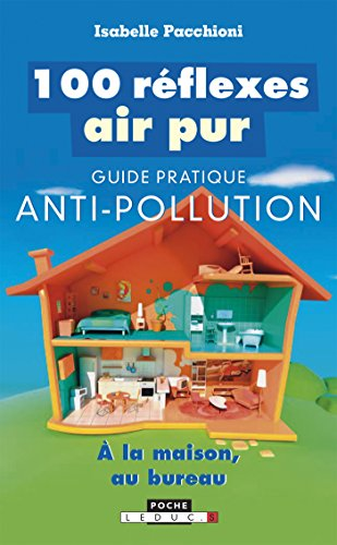 100-reflexes-air-pur-guide-pratique-anti-pollution-a-la-maison-au-bureau-french-edition