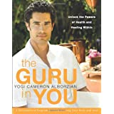 The Guru in You: A Personalized Program for Rejuvenating Your Body and Soul ~ Cameron Alborzian