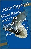 img - for Bible Study #41: The Gospels and Acts Series Acts 10-17 (Bible Study With John Ogwyn) book / textbook / text book