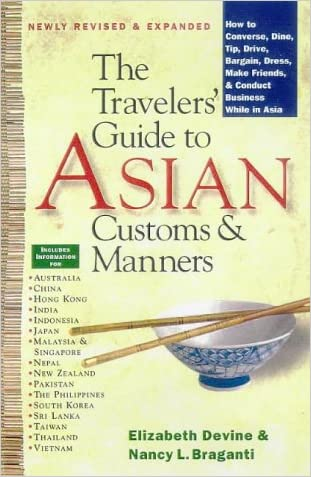 The Traveler's Guide to Asian Customs and Manners: How to Converse, Dine, Tip, Drive, Bargain, Dress, Make Friends, and Conduct Business While Asia