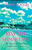 Laurie Gough Kiss the Sunset Pig: An American Road Trip with Exotic Detours
