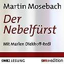 Der Nebelfürst Hörbuch von Martin Mosebach Gesprochen von: Marlen Diekhoff