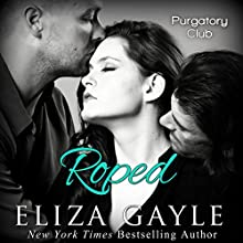 Roped: Purgatory Club, Book 1 (       UNABRIDGED) by Eliza Gayle Narrated by Angelise Rosewood